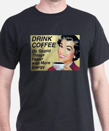 Drink coffee do stupid things faster T-Shirt