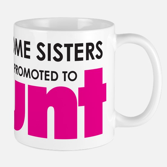Awesome Sisters Get Promoted to Aunt Mug