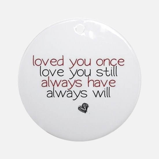 loved you once love you still... Ornament (Round)