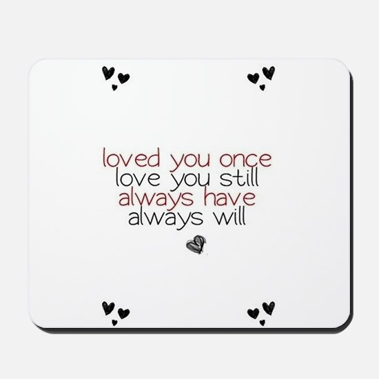 loved you once love you still... Mousepad