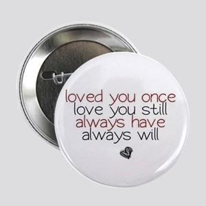 """loved you once love you still... 2.25"""" Button"""