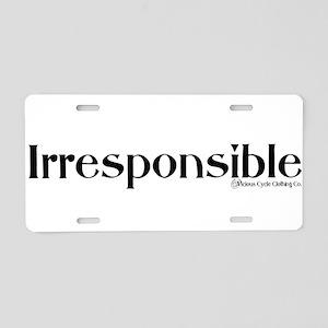 IRRESPONSIBLE1 Aluminum License Plate