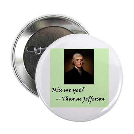 "Miss Me Yet? Thomas Jefferson / 2.25"" Button (100"