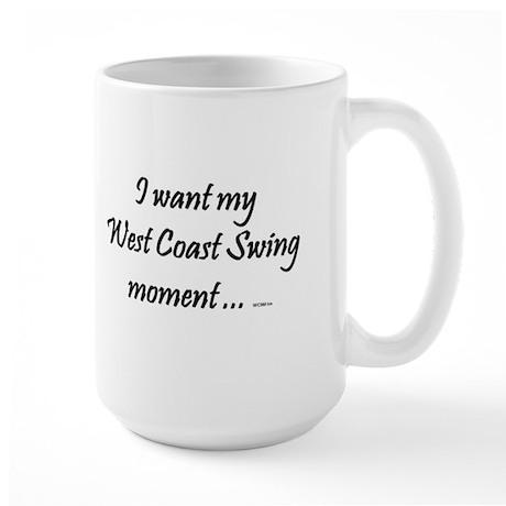 I want my West Coast Swing Moment ... Large Mug