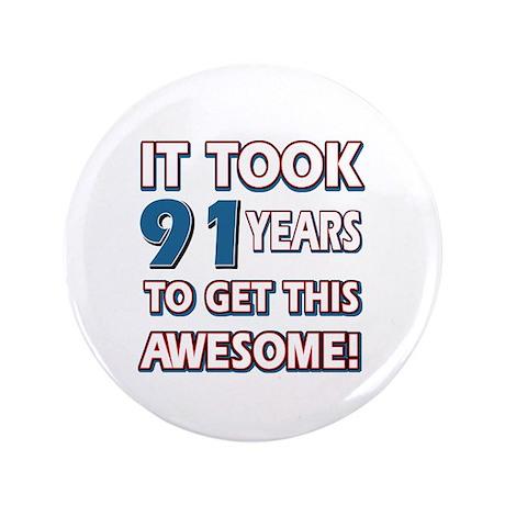 "91 Year Old birthday gift ideas 3.5"" Button"