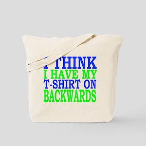 I THINK I HAVE MY T-SHIRT ON BACKWARDS Tote Bag