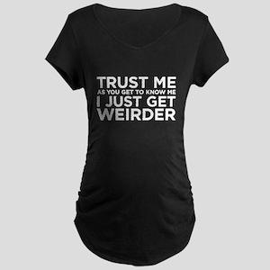 I just get weirder Maternity Dark T-Shirt