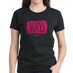 Behave BAD! Women's T-Shirt