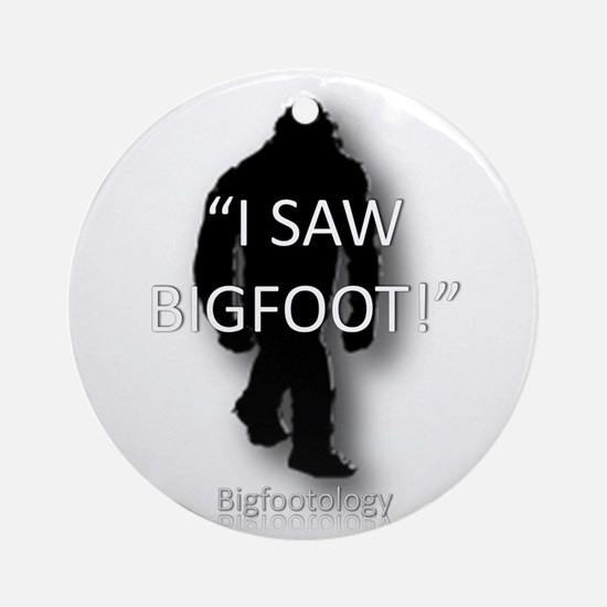 I saw Bigfoot! Ornament (Round)