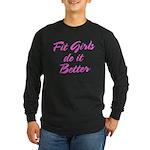 Fit girls do it better Long Sleeve Dark T-Shirt