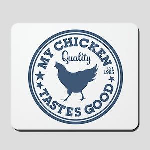 My Chicken Tastes Good Mousepad