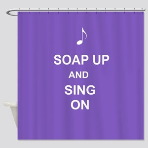 Soap up and Sing on Shower Curtain