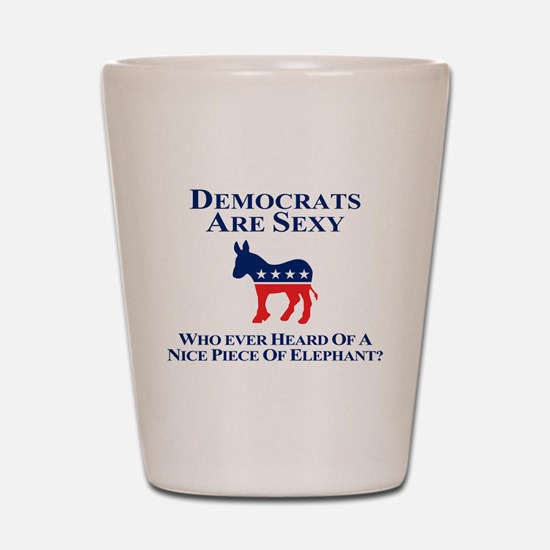 Democrats Are Sexy Shot Glass