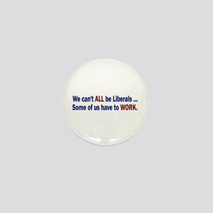 "We can't ALL be Liberals Mini Button (1"")"