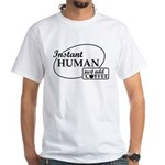 Instant Human, Add Coffee White T-Shirt