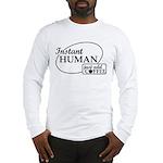 Instant Human, Add Coffee Long Sleeve T-Shirt