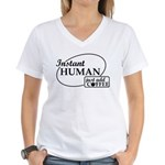 Instant Human, Add Coffee Women's V-Neck T-Shirt