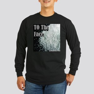To The Face Long Sleeve Dark T-Shirt