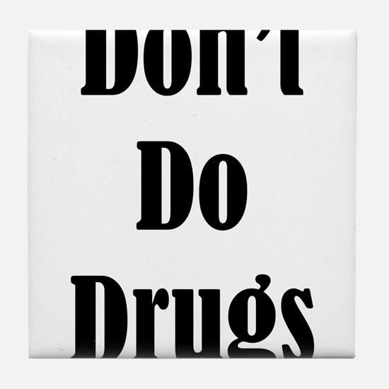 Dont Do Drugs Unless Theyre Mine Tile Coaster