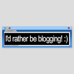 I'd rather be blogging! Bumper Sticker