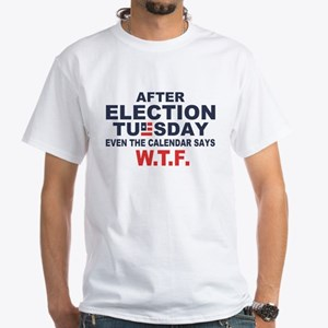 Election Tuesday W T F White T-Shirt