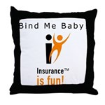 Throw Pillow: Insurance is fun! Bind Me Baby!