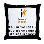 Throw Pillow: Insurance is fun! Be immortal-buy