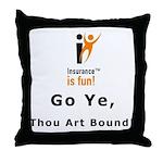 Throw Pillow: Insurance is fun! Go Ye, Thou Art