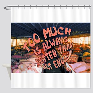 Too Much is Always Better Than Shower Curtain
