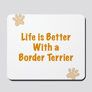 Life is better with a Border Terrier Mousepad
