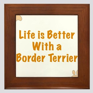 Life is better with a Border Terrier Framed Tile