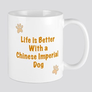 Life is better with a Chinese Imperial Dog Mug