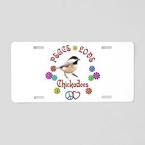 Peace Love CHICKADEES Aluminum License Plate