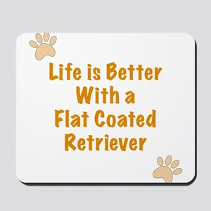 Life is better with a Flat Coated Retriever Mousep