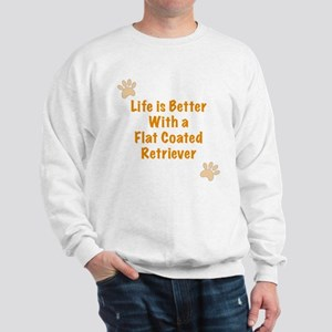 Life is better with a Flat Coated Retriever Sweats