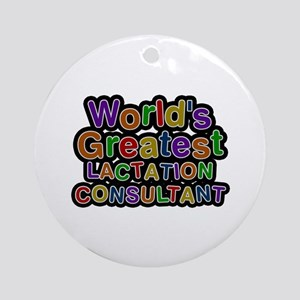 World's Greatest LACTATION CONSULTANT Round Orname