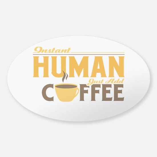 Instant Human Just Add Coffee Sticker (Oval)