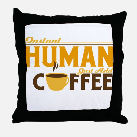 Instant Human Just Add Coffee Throw Pillow