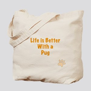 Life is better with a Pug Tote Bag