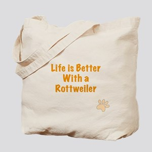 Life is better with a Rottweiler Tote Bag