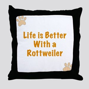Life is better with a Rottweiler Throw Pillow