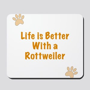 Life is better with a Rottweiler Mousepad