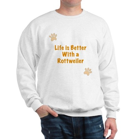 Life is better with a Rottweiler Sweatshirt