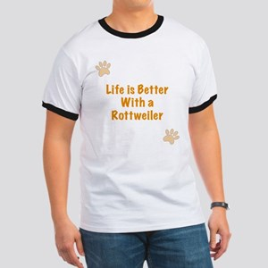 Life is better with a Rottweiler Ringer T