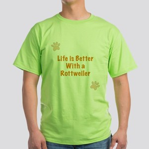 Life is better with a Rottweiler Green T-Shirt