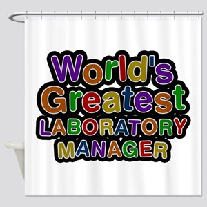 World's Greatest LABORATORY MANAGER Shower Curtain