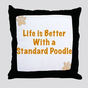 Life is better with a Standard Poodle Throw Pillow