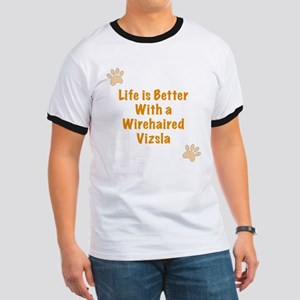 Life is better with a Wirehaired Vizsla Ringer T