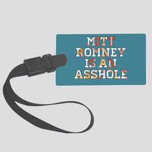 Mitt Romney is an Asshole Large Luggage Tag