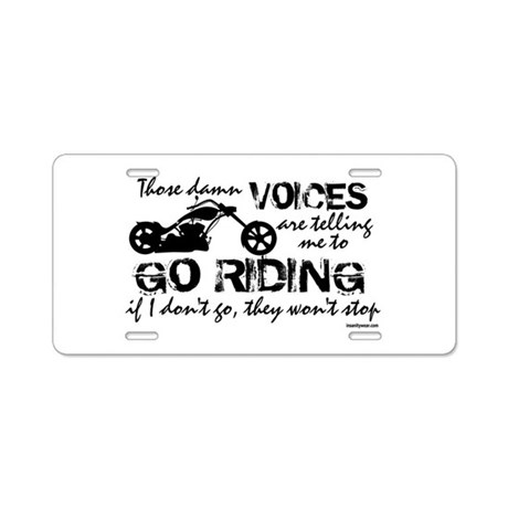 Voices Make Me Ride Aluminum License Plate by insanitycafe